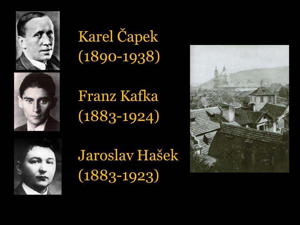 Karel Čapek (1890-1938) Franz Kafka (1883-1924) Jaroslav Hašek (1883-1923)