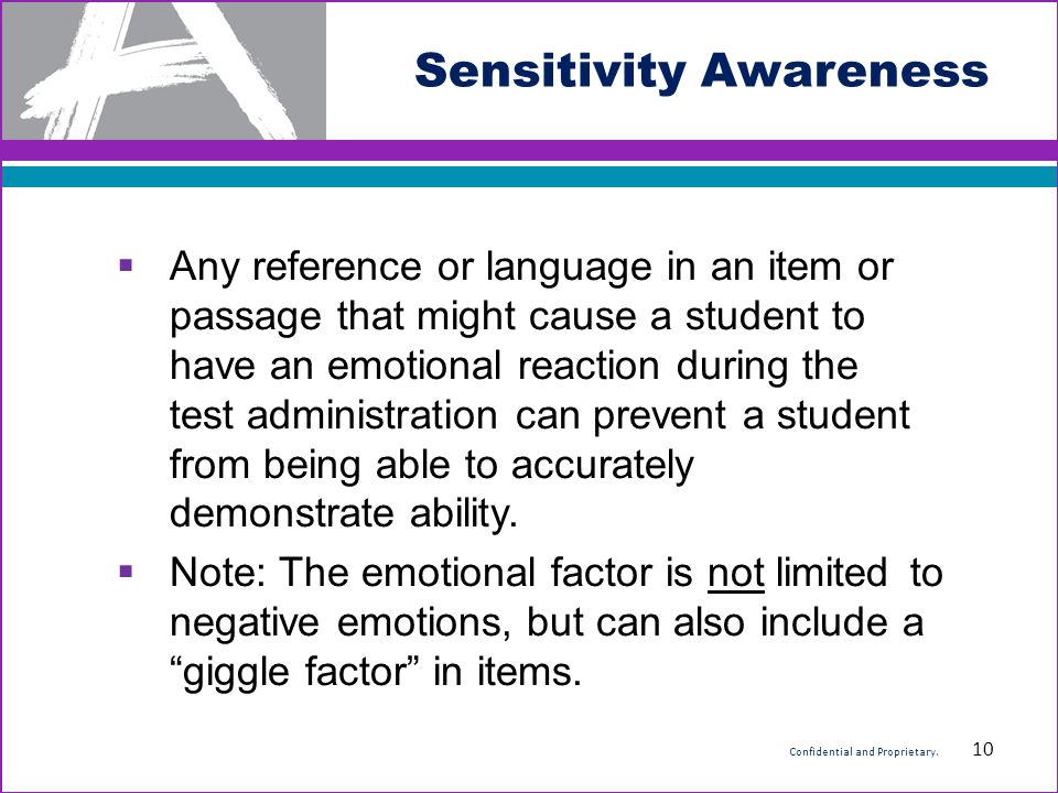 Sensitivity Awareness  Any reference or language in an item or passage that might cause a student to have an emotional reaction during the test admin
