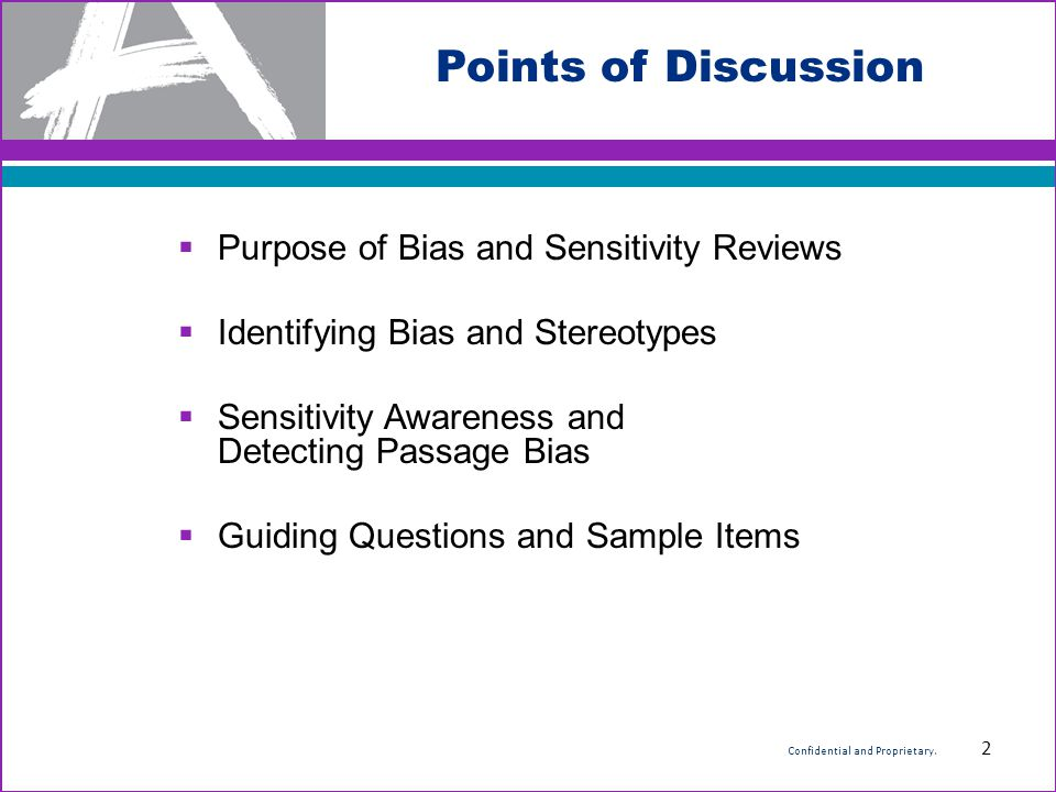 Purpose of Bias and Sensitivity Review  Review test materials for potential sources of bias and stereotypes.