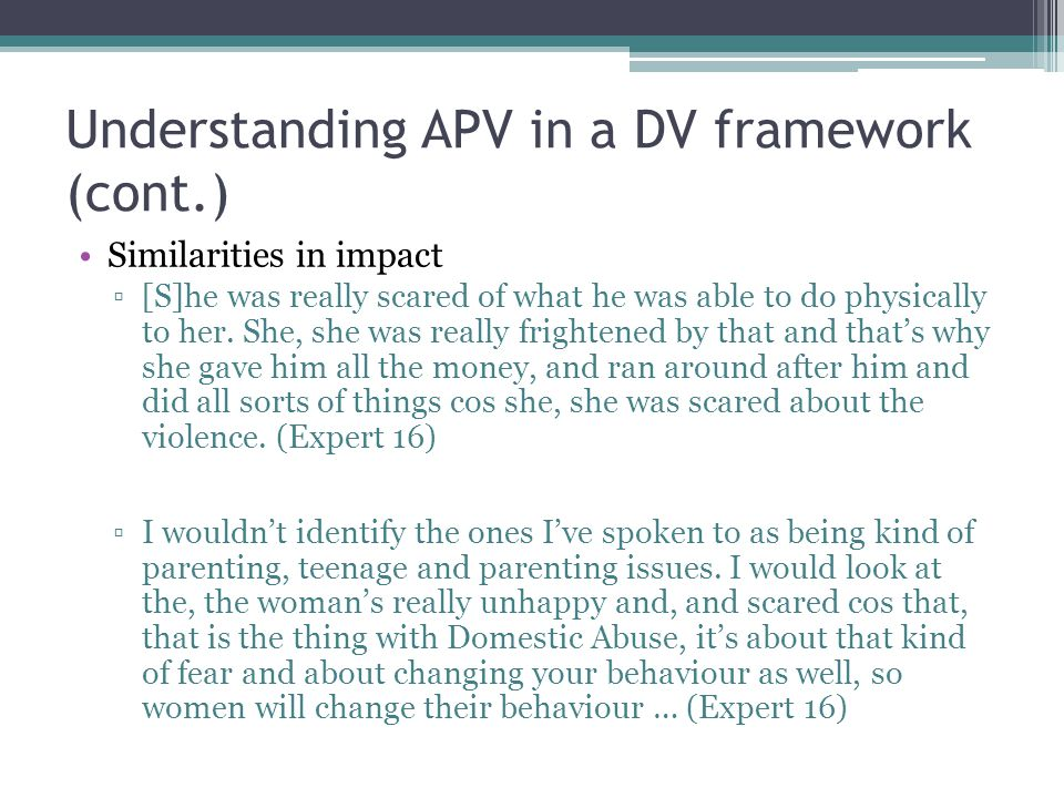 Understanding APV in a DV framework (cont.) Similarities in impact ▫[S]he was really scared of what he was able to do physically to her. She, she was