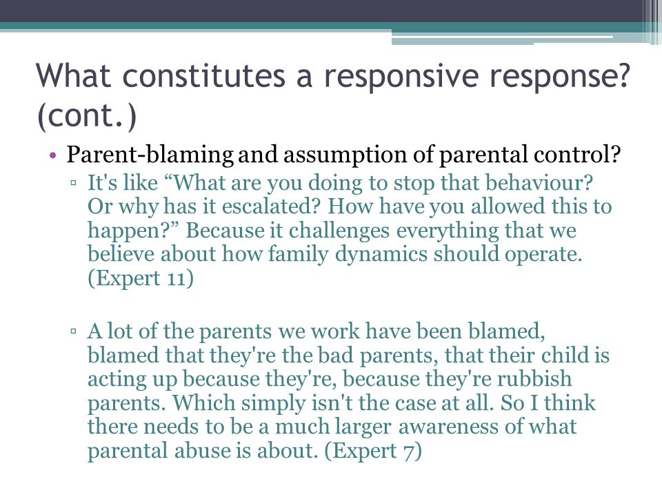 What constitutes a responsive response.(cont.) Parent-blaming and assumption of parental control.