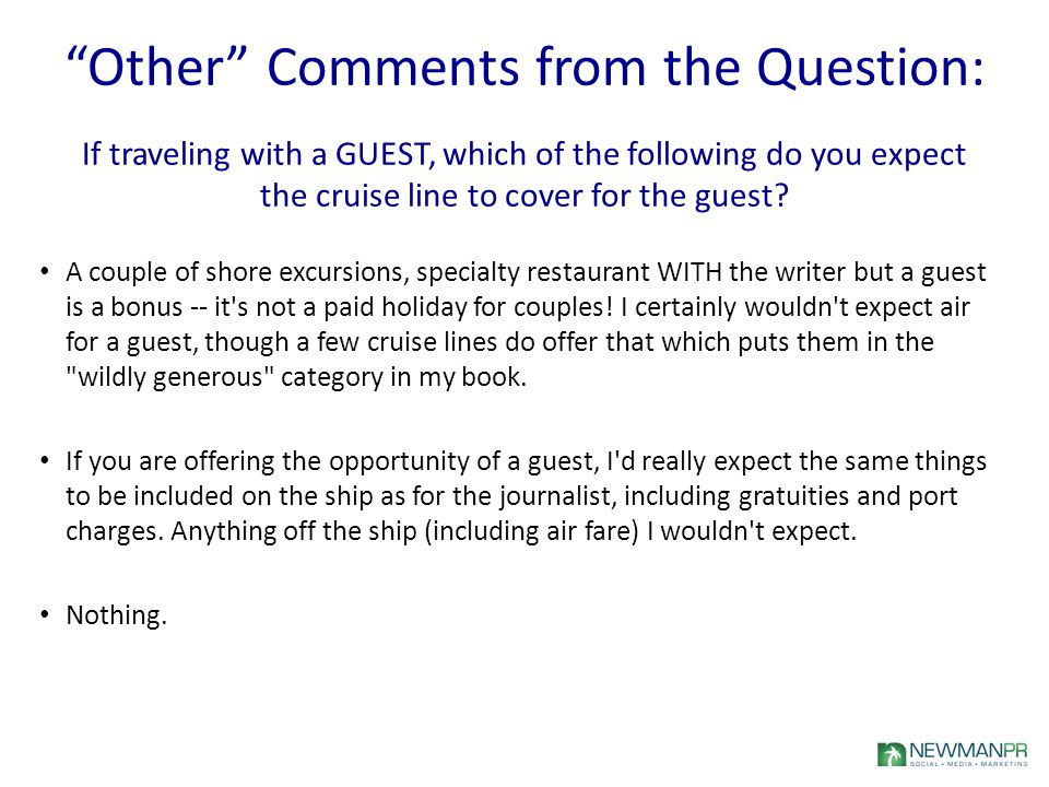 Other Comments from the Question: If traveling with a GUEST, which of the following do you expect the cruise line to cover for the guest.