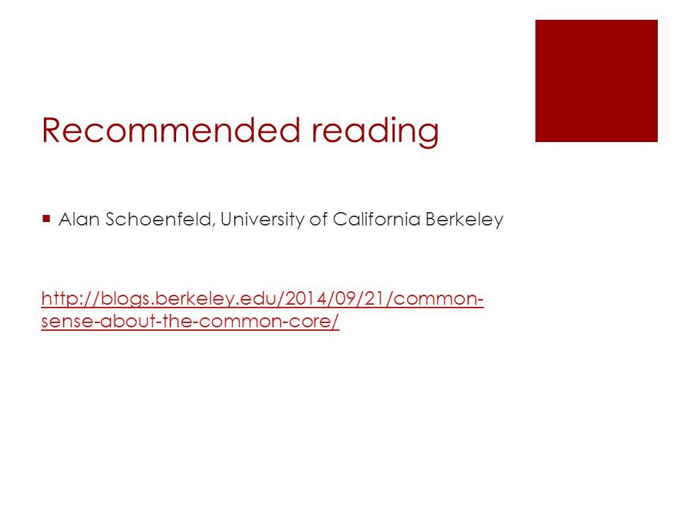 Recommended reading  Alan Schoenfeld, University of California Berkeley http://blogs.berkeley.edu/2014/09/21/common- sense-about-the-common-core/