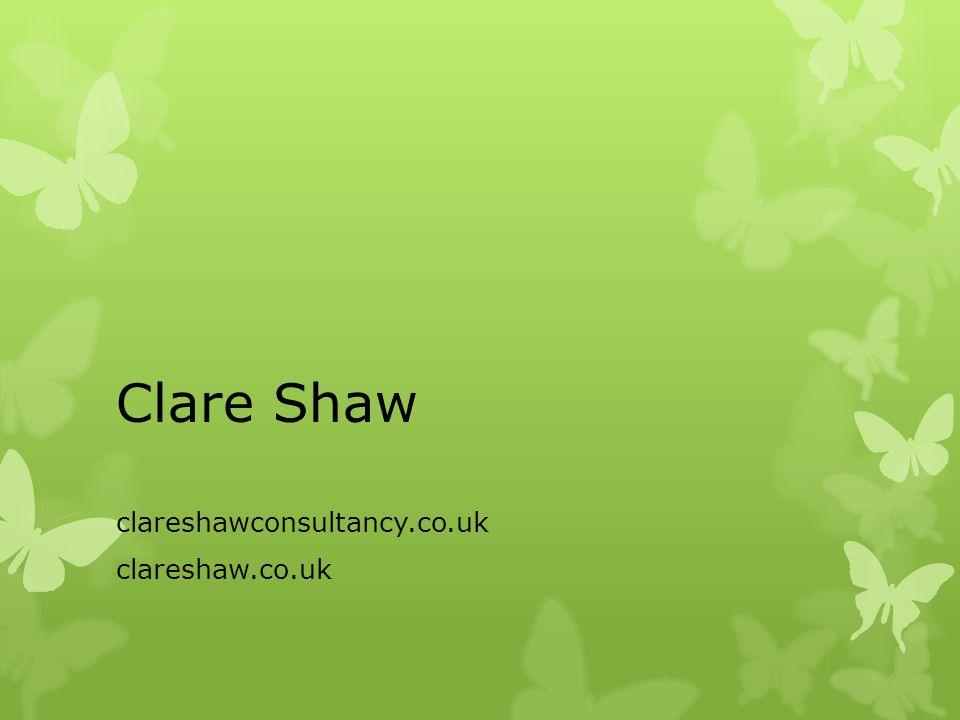 Clare Shaw clareshawconsultancy.co.uk clareshaw.co.uk