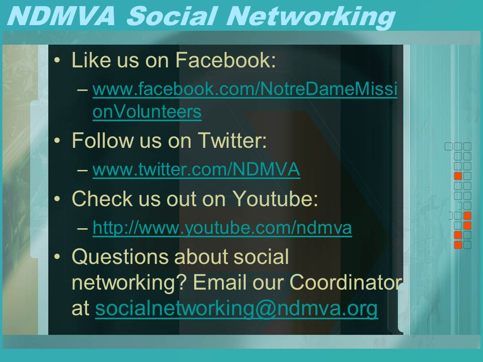 NDMVA Social Networking Like us on Facebook: –www.facebook.com/NotreDameMissi onVolunteerswww.facebook.com/NotreDameMissi onVolunteers Follow us on Tw