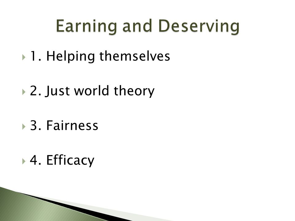  1. Helping themselves  2. Just world theory  3. Fairness  4. Efficacy