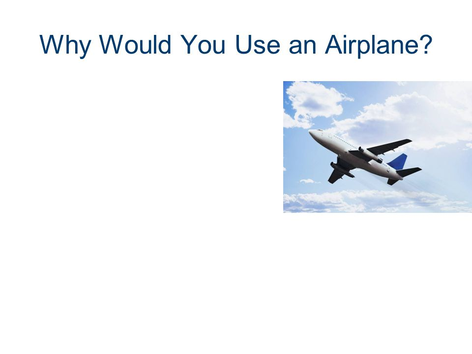 Why Would You Use an Airplane?
