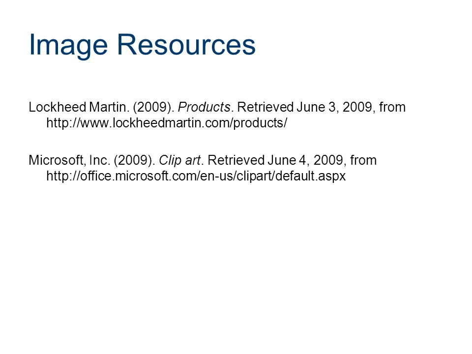 Image Resources Lockheed Martin. (2009). Products. Retrieved June 3, 2009, from http://www.lockheedmartin.com/products/ Microsoft, Inc. (2009). Clip a