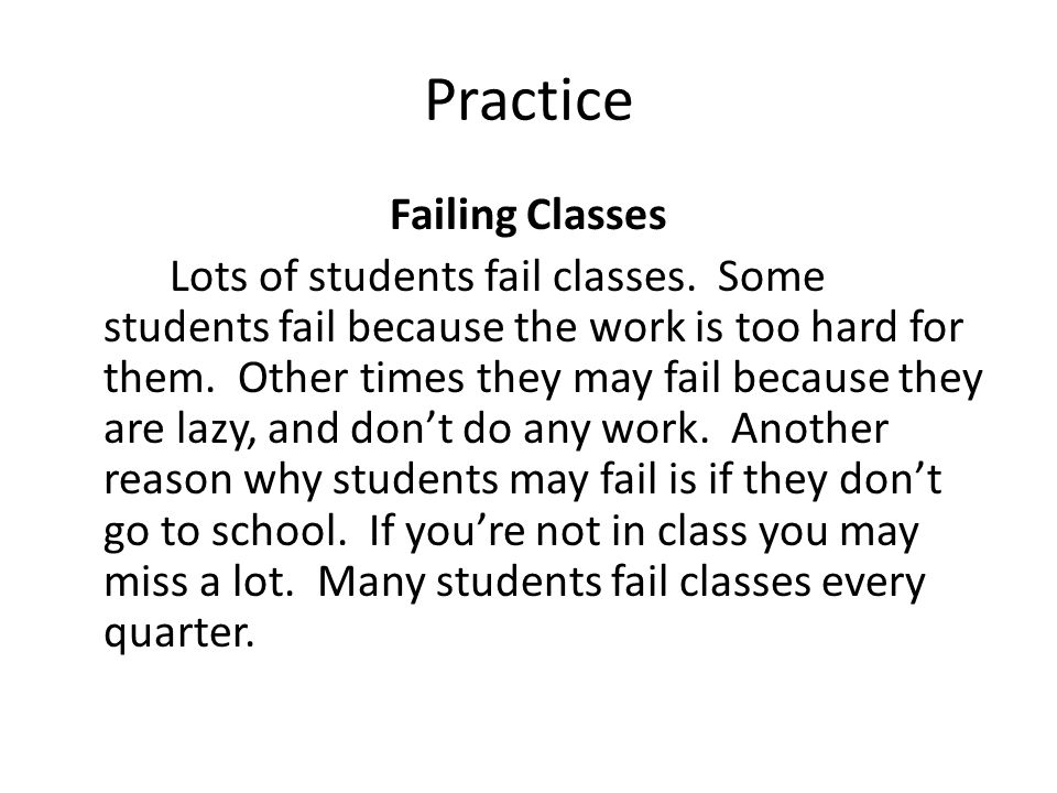 Practice Failing Classes Lots of students fail classes. Some students fail because the work is too hard for them. Other times they may fail because th