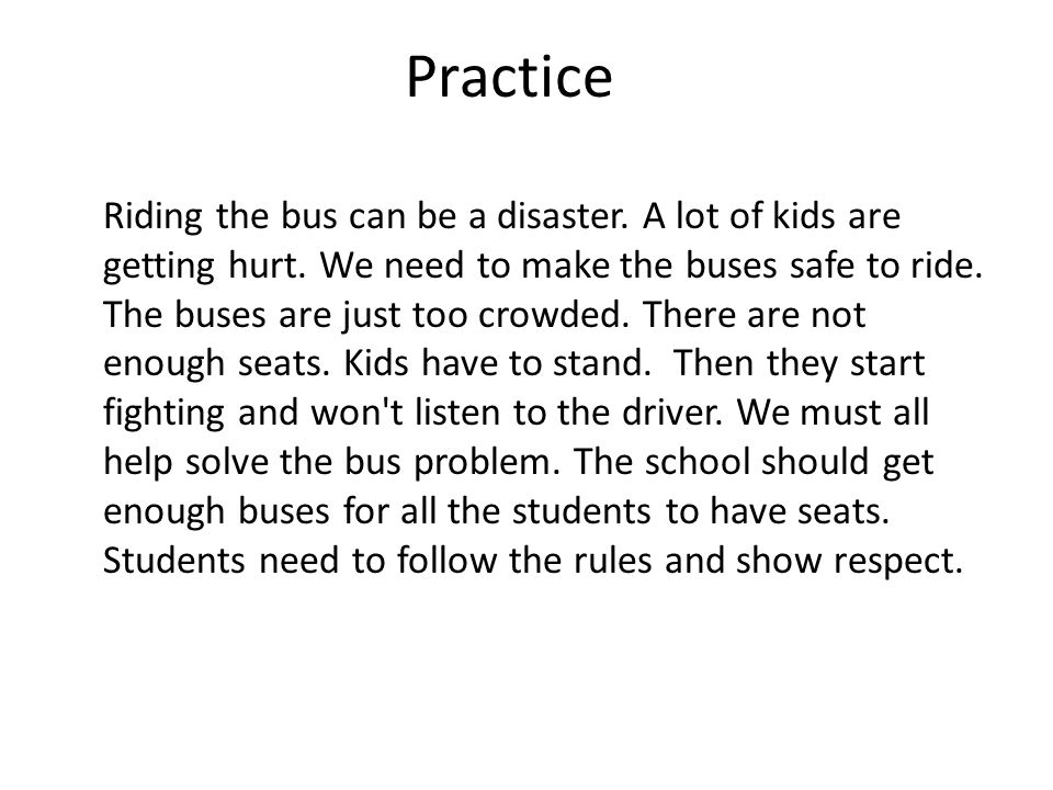 Practice Riding the bus can be a disaster. A lot of kids are getting hurt.