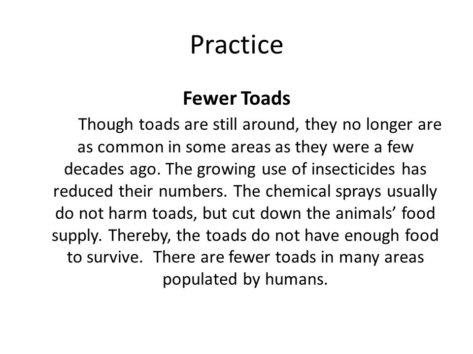 Practice Fewer Toads Though toads are still around, they no longer are as common in some areas as they were a few decades ago.