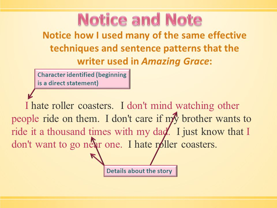 Notice how I used many of the same effective techniques and sentence patterns that the writer used in Amazing Grace: I hate roller coasters.