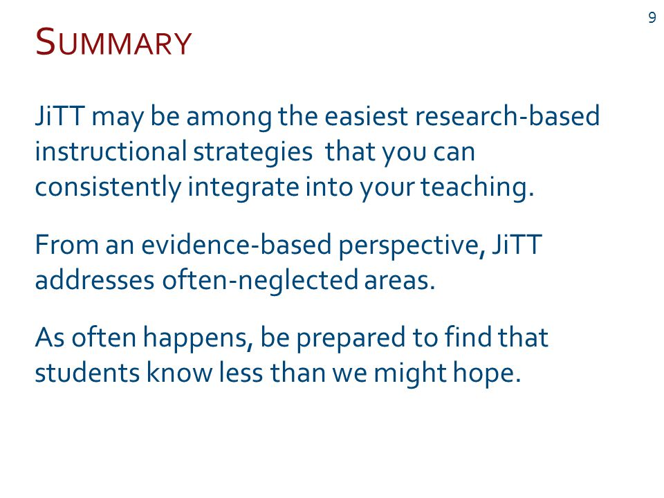 S UMMARY 9 JiTT may be among the easiest research-based instructional strategies that you can consistently integrate into your teaching.