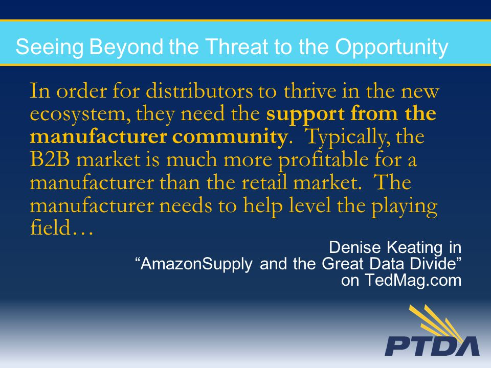 Seeing Beyond the Threat to the Opportunity In order for distributors to thrive in the new ecosystem, they need the support from the manufacturer comm