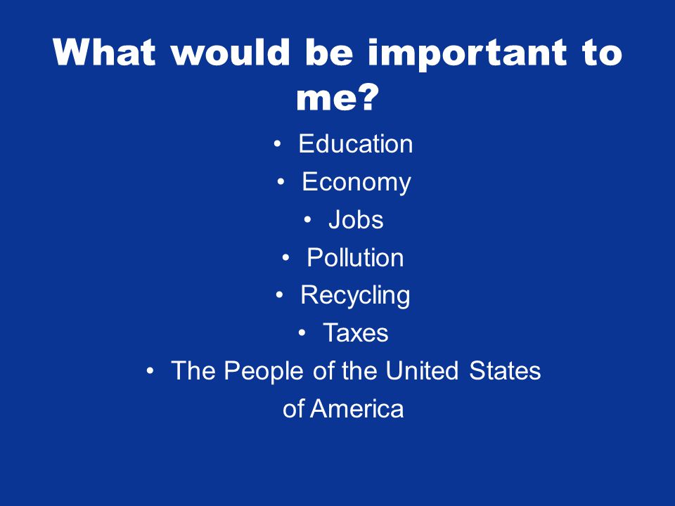 What would be important to me.