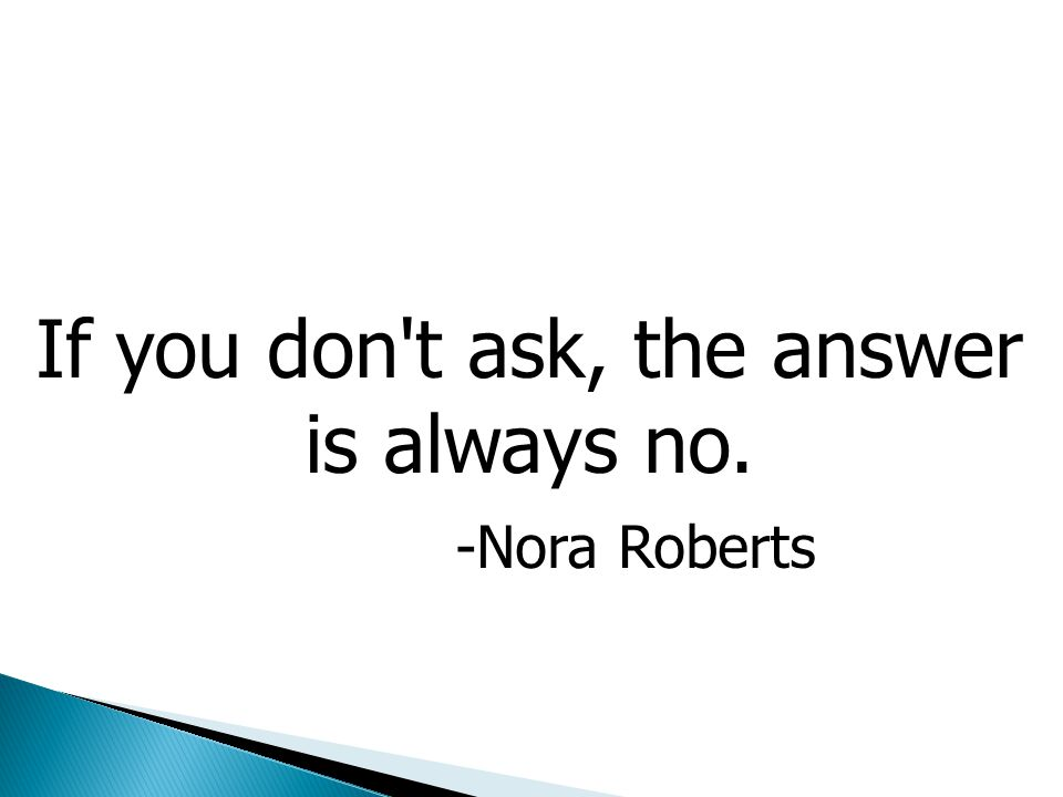If you don't ask, the answer is always no. -Nora Roberts PERSONAL AND CONFIDENTIAL