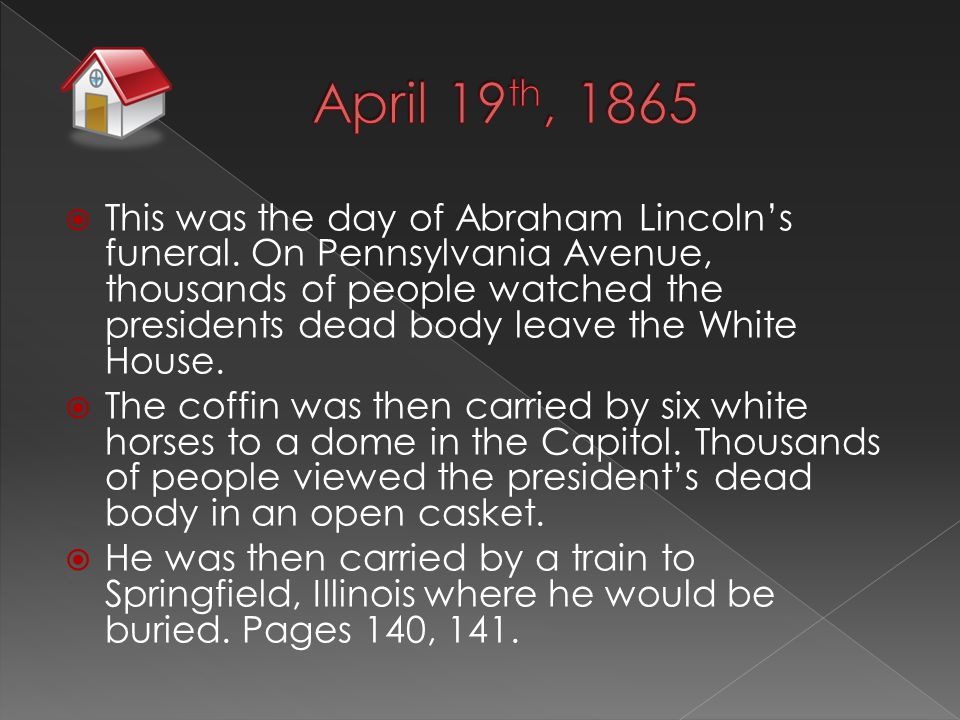  This was the day of Abraham Lincoln's funeral.