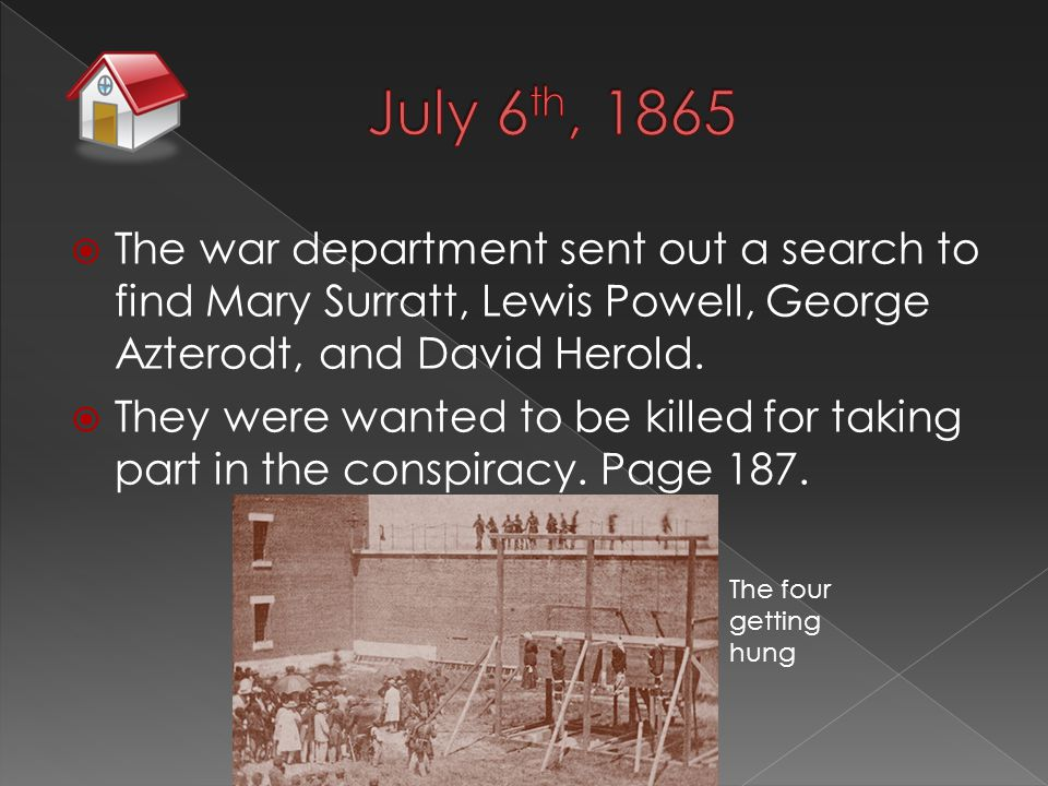  The war department sent out a search to find Mary Surratt, Lewis Powell, George Azterodt, and David Herold.