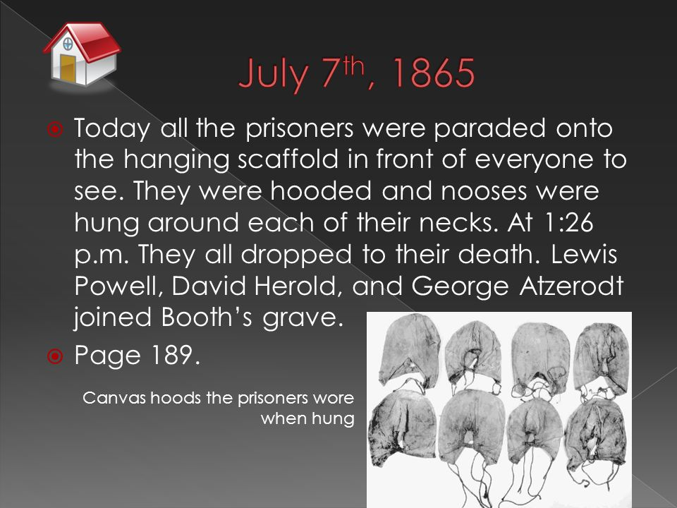  Today all the prisoners were paraded onto the hanging scaffold in front of everyone to see.