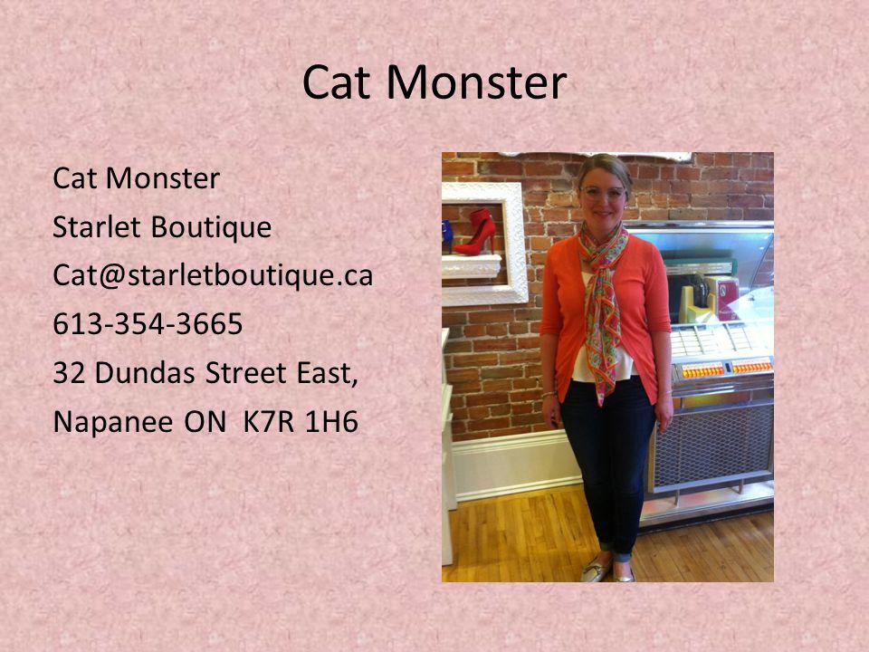 Cat Monster Starlet Boutique Cat@starletboutique.ca 613-354-3665 32 Dundas Street East, Napanee ON K7R 1H6