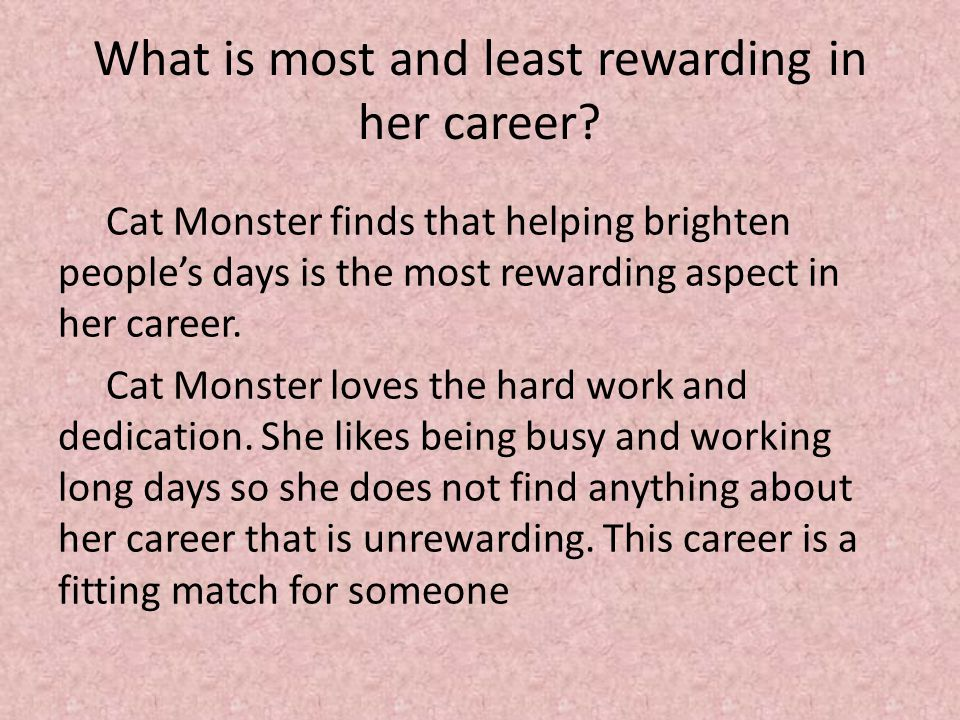 What is most and least rewarding in her career? Cat Monster finds that helping brighten people's days is the most rewarding aspect in her career. Cat