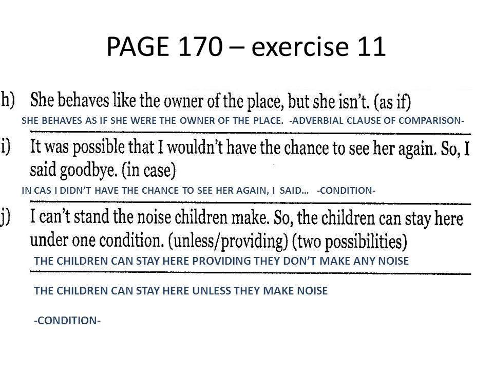 PAGE 170 – exercise 11 SHE BEHAVES AS IF SHE WERE THE OWNER OF THE PLACE. -ADVERBIAL CLAUSE OF COMPARISON- IN CAS I DIDN'T HAVE THE CHANCE TO SEE HER