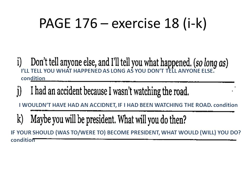 PAGE 176 – exercise 18 (i-k) I'LL TELL YOU WHAT HAPPENED AS LONG AS YOU DON'T TELL ANYONE ELSE.