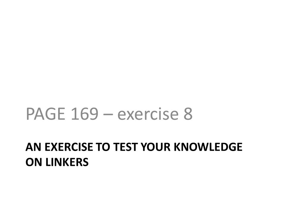 PAGE 169 – exercise 8 AN EXERCISE TO TEST YOUR KNOWLEDGE ON LINKERS