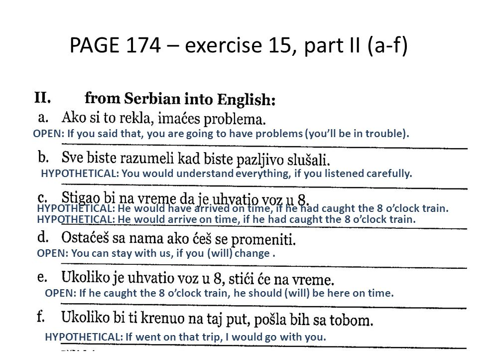 PAGE 174 – exercise 15, part II (a-f) OPEN: If you said that, you are going to have problems (you'll be in trouble). HYPOTHETICAL: You would understan