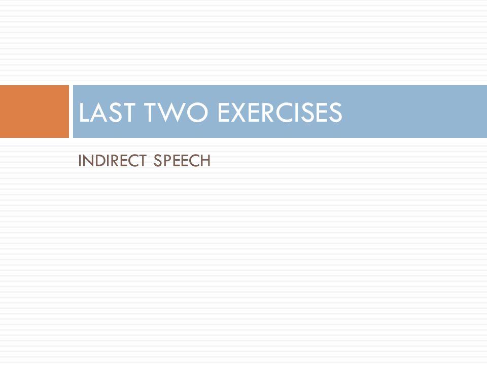 INDIRECT SPEECH LAST TWO EXERCISES