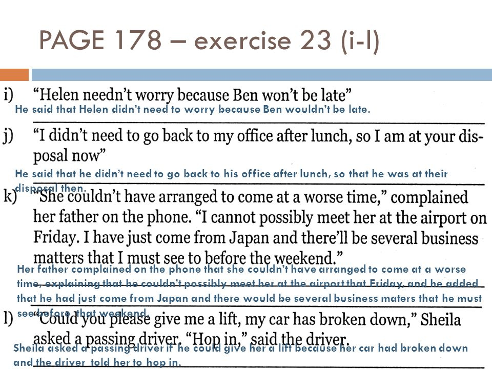 PAGE 178 – exercise 23 (i-l) He said that Helen didn't need to worry because Ben wouldn't be late.