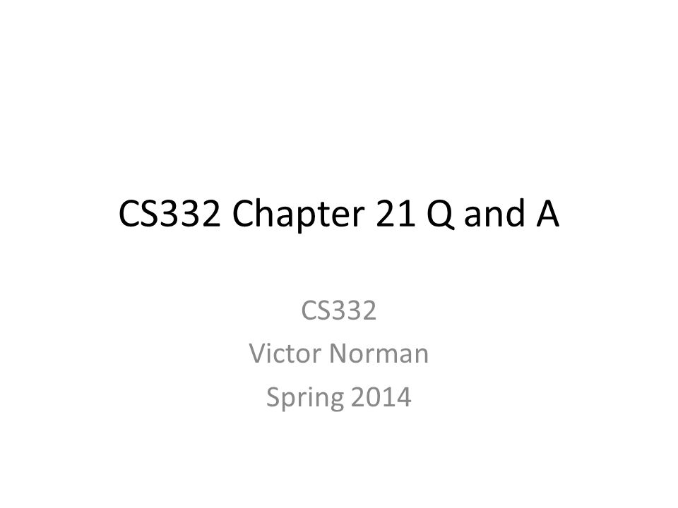 CS332 Chapter 21 Q and A CS332 Victor Norman Spring 2014