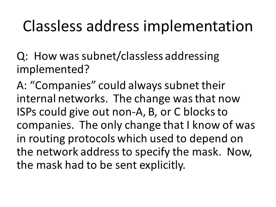 Classless address implementation Q: How was subnet/classless addressing implemented.
