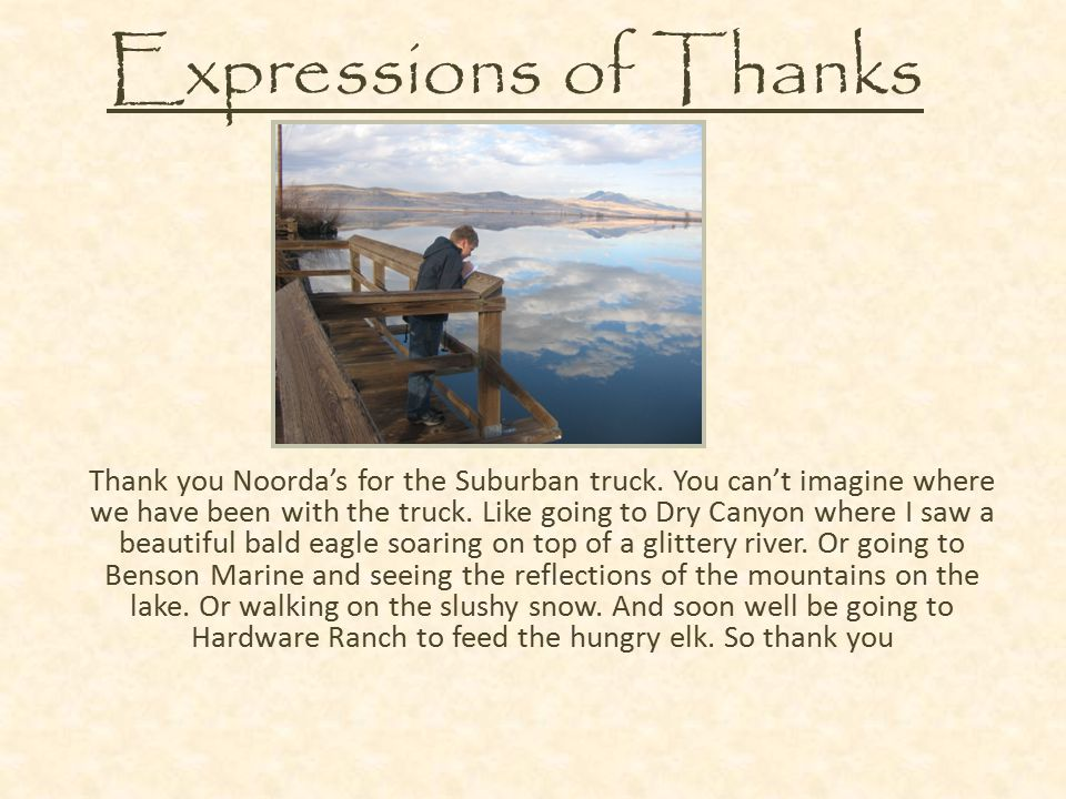 Expressions of Thanks Thank you Noorda's for the Suburban truck. You can't imagine where we have been with the truck. Like going to Dry Canyon where I
