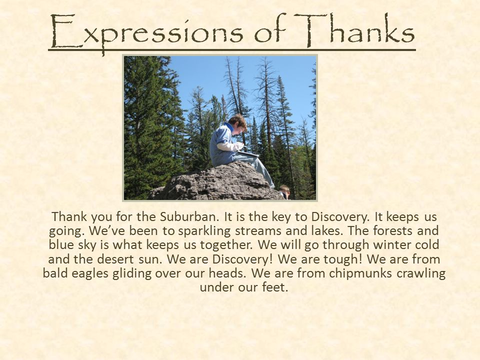 Expressions of Thanks Thank you for the Suburban. It is the key to Discovery.