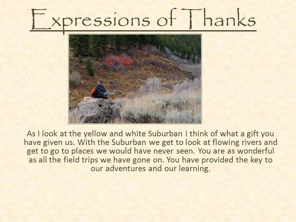 Expressions of Thanks As I look at the yellow and white Suburban I think of what a gift you have given us. With the Suburban we get to look at flowing