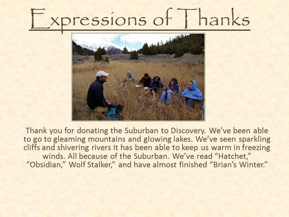 Expressions of Thanks Thank you for donating the Suburban to Discovery. We've been able to go to gleaming mountains and glowing lakes. We've seen spar