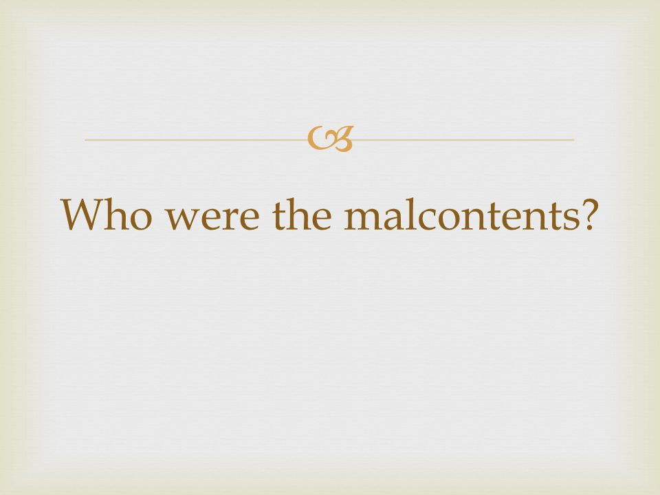  Who were the malcontents?