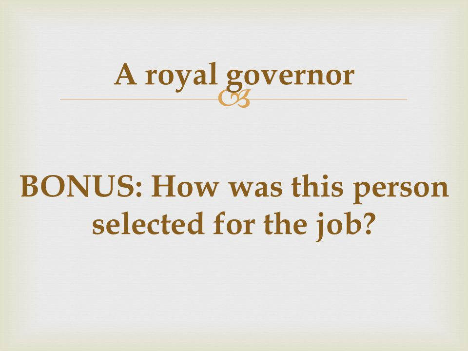  A royal governor BONUS: How was this person selected for the job?