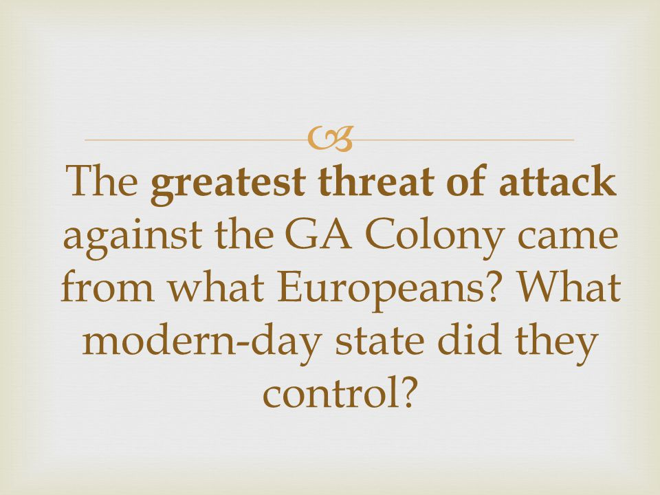  The greatest threat of attack against the GA Colony came from what Europeans.