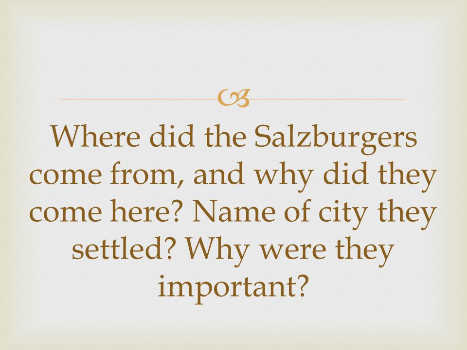  Where did the Salzburgers come from, and why did they come here.