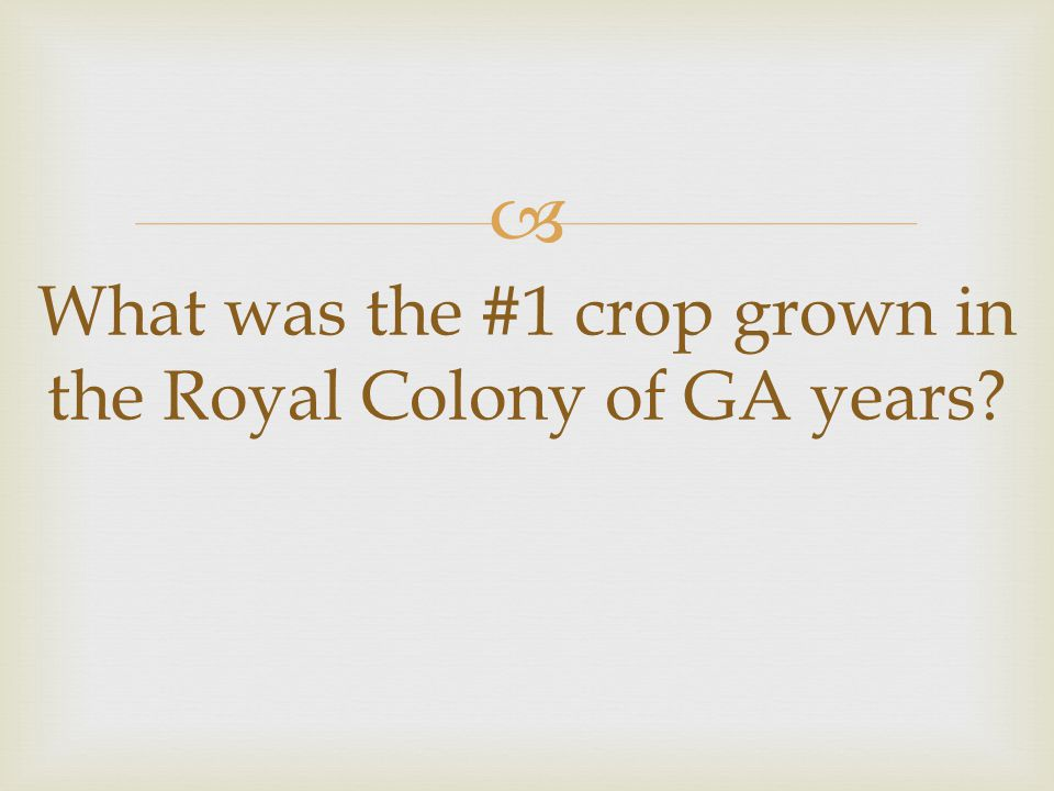  What was the #1 crop grown in the Royal Colony of GA years?