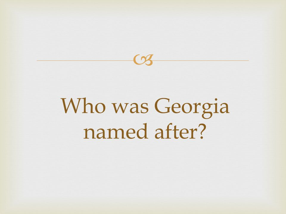  Who was Georgia named after?