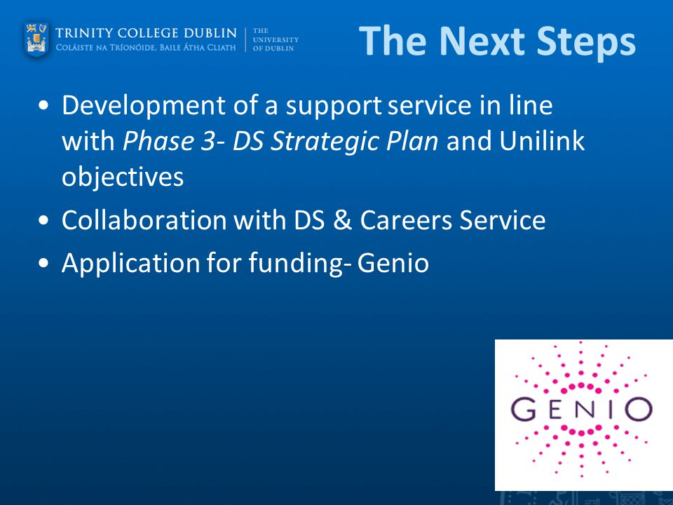 The Next Steps Development of a support service in line with Phase 3- DS Strategic Plan and Unilink objectives Collaboration with DS & Careers Service Application for funding- Genio