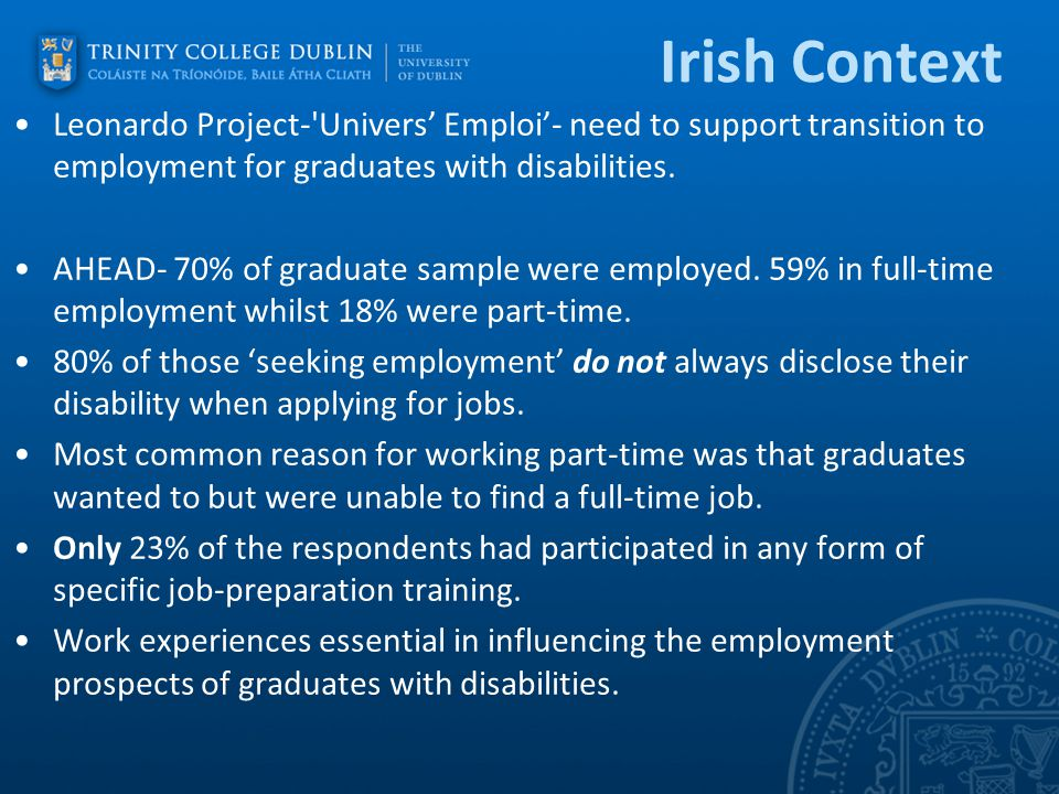 Irish Context Leonardo Project- Univers' Emploi'- need to support transition to employment for graduates with disabilities.