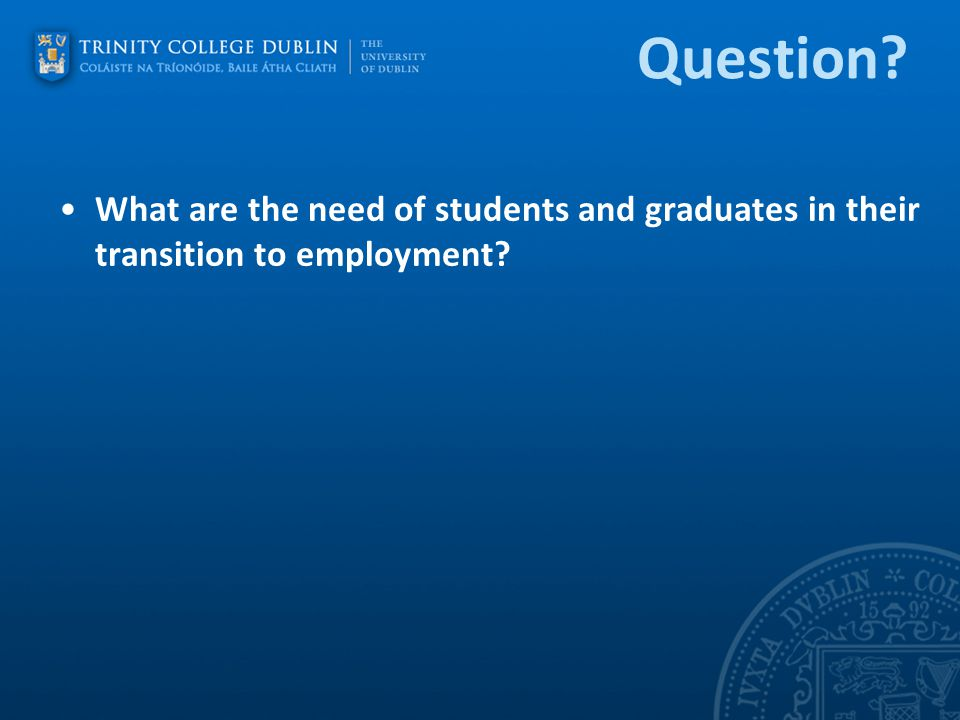 Question What are the need of students and graduates in their transition to employment