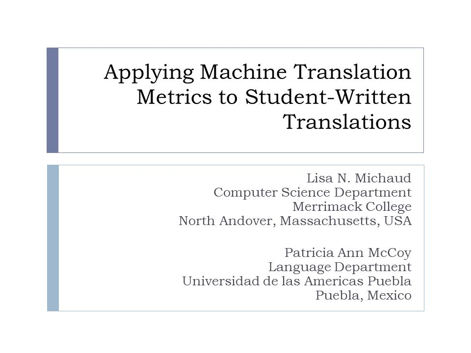 Applying Machine Translation Metrics to Student-Written Translations Lisa N. Michaud Computer Science Department Merrimack College North Andover, Mass