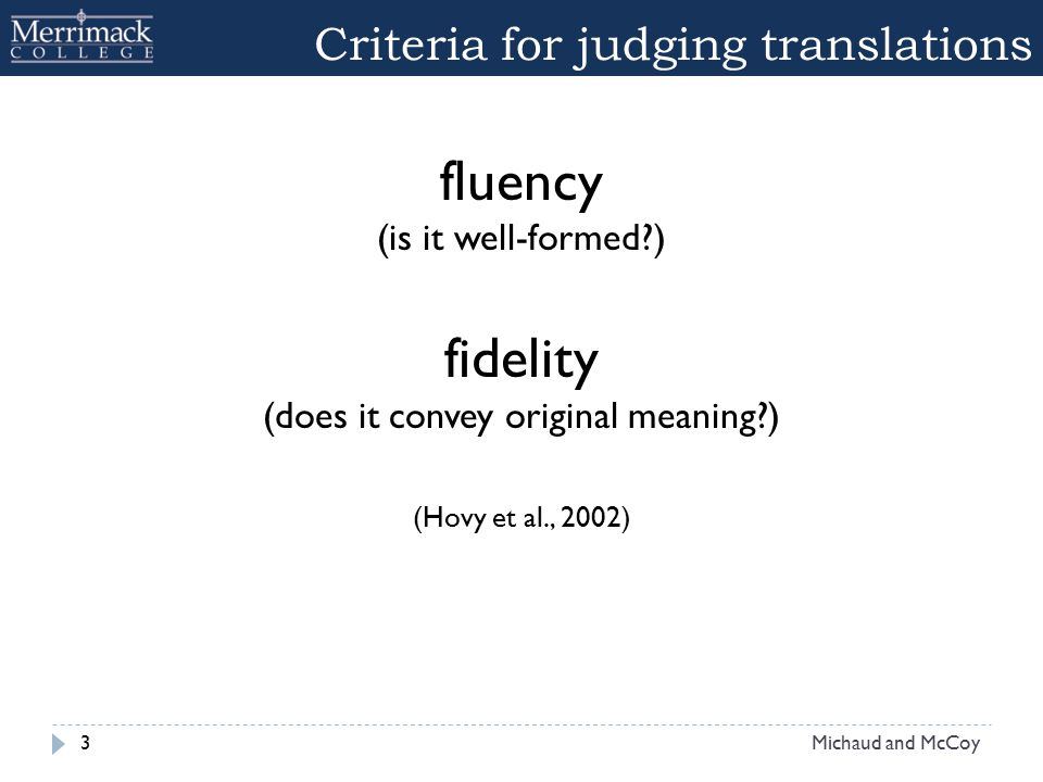 Criteria for judging translations fluency (is it well-formed?) fidelity (does it convey original meaning?) (Hovy et al., 2002) 3Michaud and McCoy