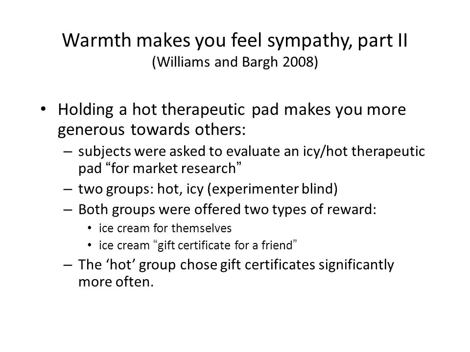 "Holding a hot therapeutic pad makes you more generous towards others: – subjects were asked to evaluate an icy/hot therapeutic pad ""for market researc"