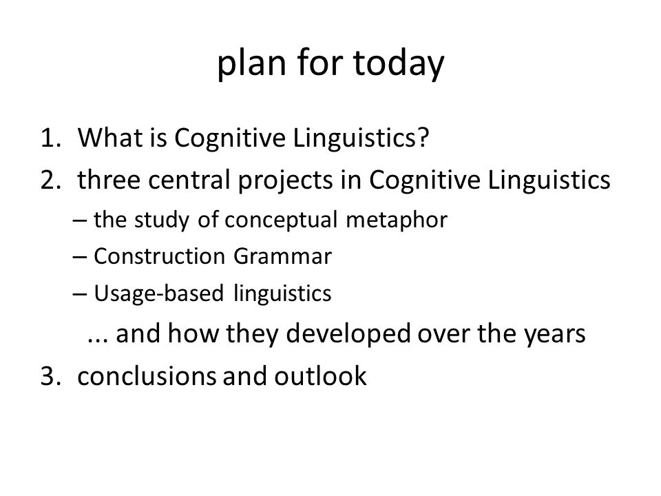 plan for today 1.What is Cognitive Linguistics? 2.three central projects in Cognitive Linguistics – the study of conceptual metaphor – Construction Gr